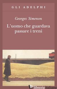 UOMO CHE GUARDAVA PASSARE I TRENI (L') - SIMENON GEORGES