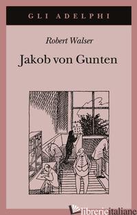JAKOB VON GUNTEN. UN DIARIO - WALSER ROBERT