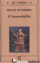 IMMORTALITA' (L') - KUNDERA MILAN