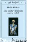 SCRITTURA FEMMINILE AZZURRO PALLIDO (UNA) - WERFEL FRANZ