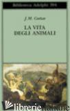 VITA DEGLI ANIMALI (LA) - COETZEE J. M.; GUTMANN A. (CUR.)