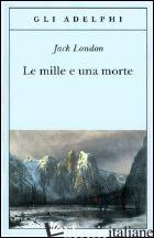 MILLE E UNA MORTE (LE) - LONDON JACK; FATICA O. (CUR.)