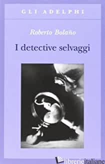 DETECTIVE SELVAGGI (I) - BOLANO ROBERTO