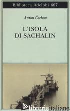ISOLA DI SACHALIN (L') - CECHOV ANTON; PARISI V. (CUR.)