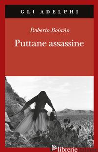 PUTTANE ASSASSINE - BOLANO ROBERTO