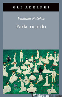 PARLA, RICORDO - NABOKOV VLADIMIR; RAFFETTO A. (CUR.)