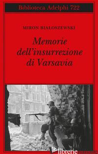 MEMORIE DELL'INSURREZIONE DI VARSAVIA - BIALOSZEWSKI MIRON; BERNARDINI L. (CUR.)