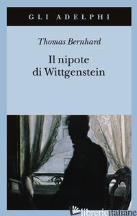 NIPOTE DI WITTGENSTEIN. UN'AMICIZIA (IL) - BERNHARD THOMAS