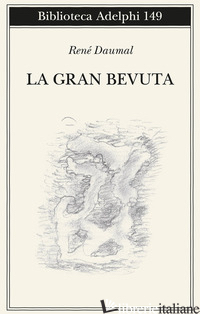 GRAN BEVUTA. NUOVA EDIZ. (LA) - DAUMAL RENE'; RUGAFIORI C. (CUR.)