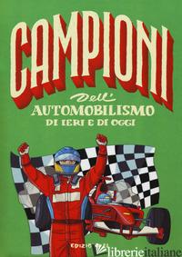 CAMPIONI DELL'AUTOMOBILISMO DI IERI E OGGI. EDIZ. A COLORI - NICASTRO DANIELE