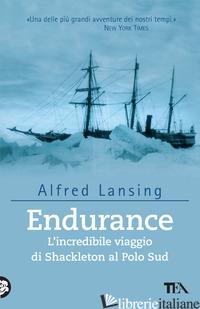 ENDURANCE. L'INCREDIBILE VIAGGIO DI SHACKLETON AL POLO SUD - LANSING ALFRED