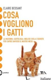 COSA VOGLIONO I GATTI - BESSANT CLAIRE