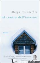 AL CENTRO DELL'INVERNO - HORNBACHER MARYA