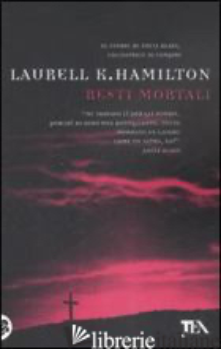 RESTI MORTALI - HAMILTON LAURELL K.