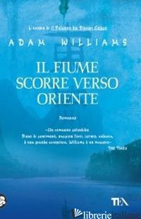 FIUME SCORRE VERSO ORIENTE (IL) - WILLIAMS ADAM