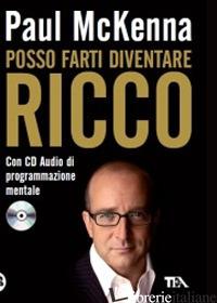 POSSO FARTI DIVENTARE RICCO. CON CD AUDIO - MCKENNA PAUL