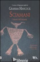 SCIAMANI. I MAESTRI DELL'UMANITA' - HANCOCK GRAHAM