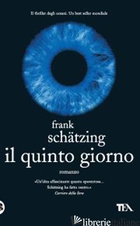 QUINTO GIORNO (IL) - SCHATZING FRANK