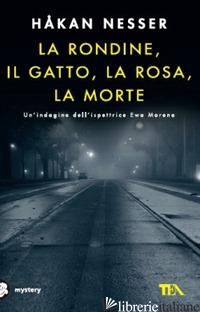 RONDINE, IL GATTO, LA ROSA, LA MORTE (LA) - NESSER HAKAN