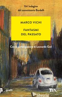 FANTASMI DEL PASSATO. UN'INDAGINE DEL COMMISSARIO BORDELLI - VICHI MARCO