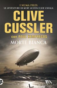 MORTE BIANCA - CUSSLER CLIVE; KEMPRECOS PAUL