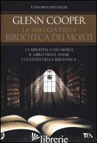 TRILOGIA DELLA BIBLIOTECA DEI MORTI: LA BIBLIOTECA DEI MORTI-IL LIBRO DELLE ANIM - COOPER GLENN