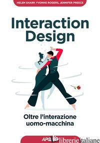 INTERACTION DESIGN. OLTRE L'INTERAZIONE UOMO-MACCHINA - SHARP HELEN; ROGERS YVONNE; PREECE JENNIFER
