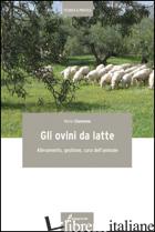 OVINI DA LATTE. ALLEVAMENTO, GESTIONE, CURA DELL'ANIMALE (GLI) - GIANNONE MARIO