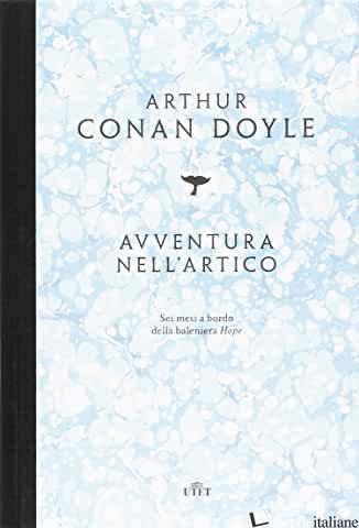 AVVENTURA NELL'ARTICO. SEI MESI A BORDO DELLA BALENIERA HOPE. CON E-BOOK - DOYLE ARTHUR CONAN; LELLENBERG J. L. (CUR.); STASHOWER D. (CUR.)
