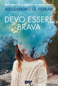 DEVO ESSERE BRAVA - FERRARI ALESSANDRO Q.