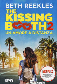 KISSING BOOTH 2. UN AMORE A DISTANZA (THE) - REEKLES BETH