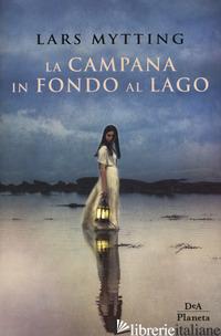 CAMPANA IN FONDO AL LAGO (LA) - MYTTING LARS