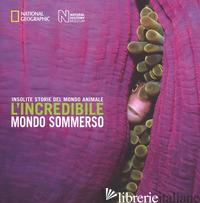 INCREDIBILE MONDO SOMMERSO. INSOLITE STORIE DEL MONDO ANIMALE. EDIZ. A COLORI (L - KIDMAN COX ROSAMUND