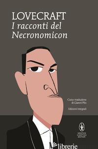 RACCONTI DEL NECRONOMICON. EDIZ. INTEGRALE (I) - LOVECRAFT HOWARD P.; PILO G. (CUR.)