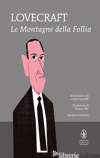 MONTAGNE DELLA FOLLIA. EDIZ. INTEGRALE (LE) - LOVECRAFT HOWARD P.