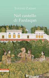 NEL CASTELLO DI FARDAQAN - ZIEDAN YOUSSEF; MADDAMMA M. (CUR.)