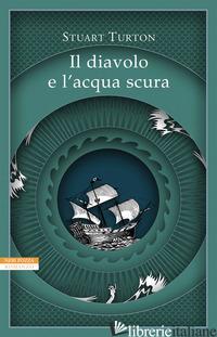 DIAVOLO E L'ACQUA SCURA (IL) - TURTON STUART