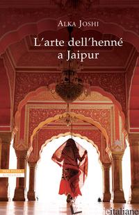ARTE DELL'HENNE' A JAIPUR (L') - JOSHI ALKA