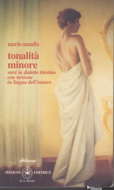 TONALITA' MINORE. TESTO TRIESTINO E ITALIANO - MANFIO MARIO; MORETTI M. (CUR.)