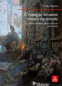 ESANGUE INVASORE VENUTO DA ORIENTE. IL COLERA NELL'ISTRIA NORDOCCIDENTALE (1830- - BRATO? URSKA