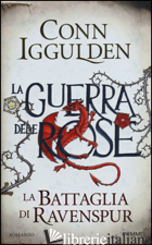 BATTAGLIA DI RAVENSPUR. LA GUERRA DELLE ROSE (LA). VOL. 4 - IGGULDEN CONN