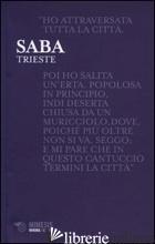 TRIESTE - SABA UMBERTO; ROSSI D. (CUR.)
