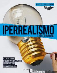 IPERREALISMO E SPEED DRAWING. IL CORSO FACILE E VELOCE PER REALIZZARE DISEGNI PI - BARENGHI MARCELLO