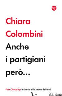 ANCHE I PARTIGIANI PERO... - COLOMBINI CHIARA