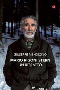 MARIO RIGONI STERN. UN RITRATTO - MENDICINO GIUSEPPE
