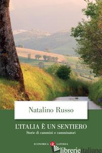ITALIA E' UN SENTIERO. STORIE DI CAMMINI E CAMMINATORI (L') - RUSSO NATALINO