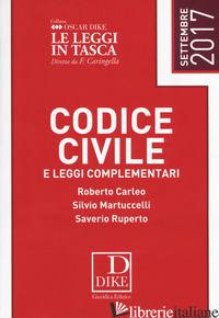 CODICE CIVILE E LEGGI COMPLEMENTARI - CARLEO ROBERTO; MARTUCCELLI SILVIO; RUPERTO SAVERIO; TRAMONTANO L. (CUR.)