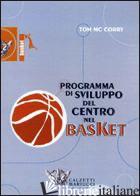 PROGRAMMA DI SVILUPPO DEL CENTRO NEL BASKET. DVD. CON LIBRO - MCCORRY TOM