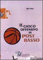 GIOCO OFFENSIVO IN POST BASSO. DVD. CON LIBRO (IL) - WILL REY