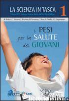 PESI PER LA SALUTE DEI GIOVANI. LA SCIENZA IN TASCA (I). VOL. 1 - BELLUCCI M. (CUR.)
